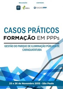 Capa Formação em PPPs 2015 - Casos Práticos: Gestão do Parque de Iluminação Pública do Município de Caraguatatuba (SP)e Parceria Público Privada de Iluminação Pública de Caraguatatuba.