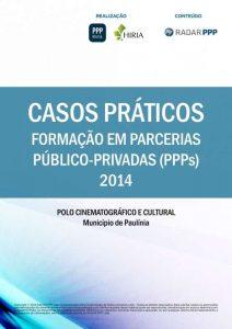 Capa Formação em PPPs 2014 - Casos Práticos: Polo Cinematográfico e Cultural Município de Paulínia (SP)e Parceria Público Privada da PPP do polo cinematográfico cultural de Paulínia